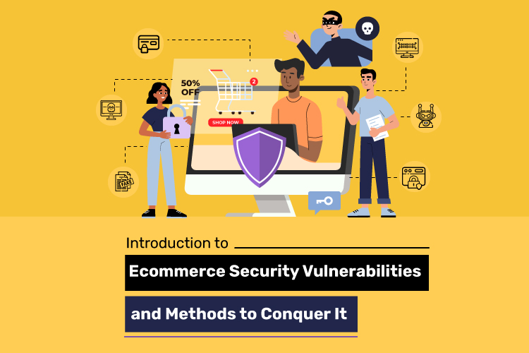 Introduction to Ecommerce Security Vulnerabilities and Methods to Conquer it