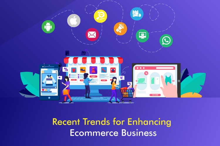 Recent Trends for Enhancing Ecommerce Business