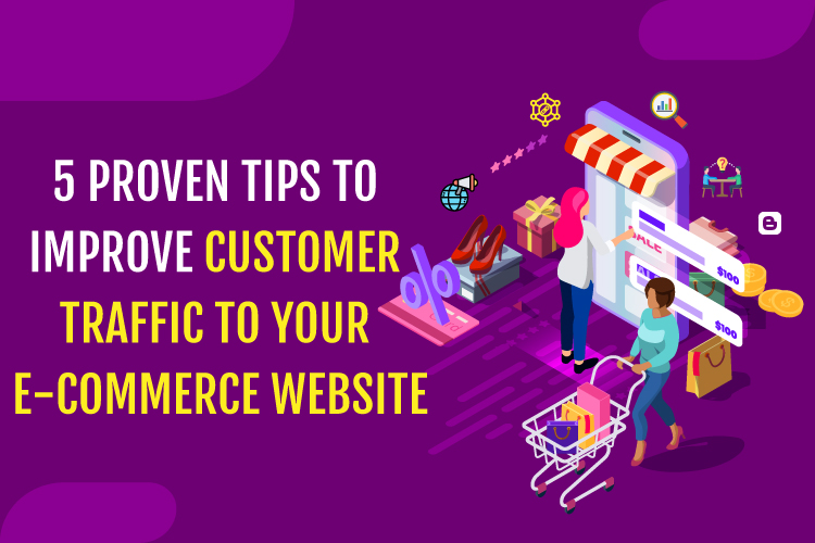 5 Proven Tips To Improve Customer Traffic To Your E-Commerce Website