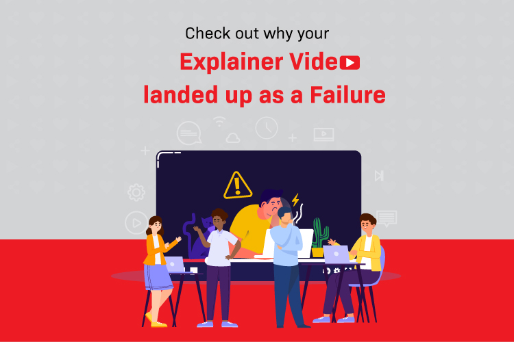 Check out why your Explainer Video landed up as a Failure