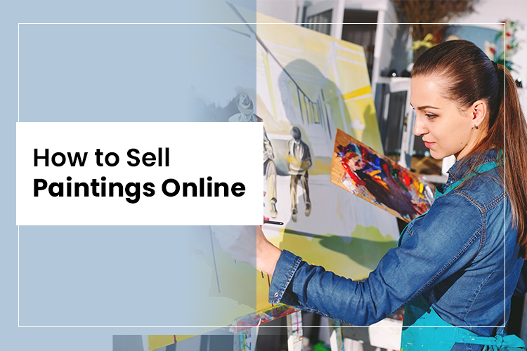 The Ultimate Guide To How To Sell Paintings Online