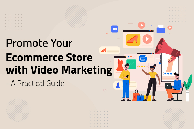 Promote your Ecommerce store with Video Marketing Services - A Practical Guide