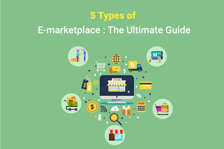 5 Types of E-marketplace: The Ultimate Guide