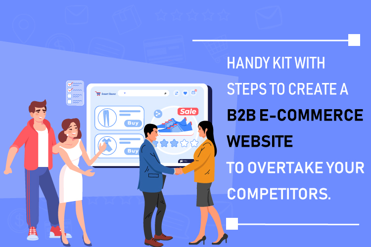 Handy Kit With Steps To Create a B2B E-Commerce Website To Overtake Your Competitors