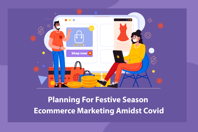 Planning For Festive Season Ecommerce Marketing Amidst Covid