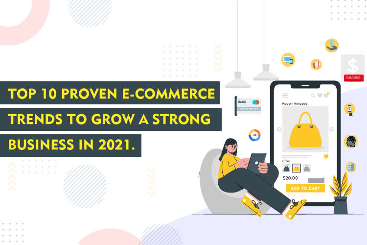Top 10 Proven E-Commerce Trends To Grow A Strong Business In 2021