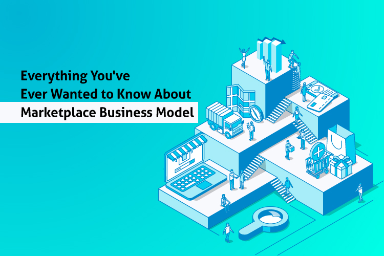Everything You've Ever Wanted to Know About Marketplace Business Model