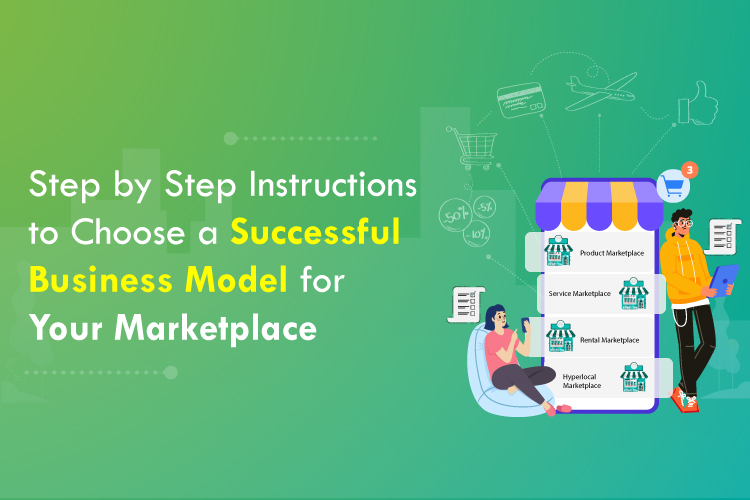 Step by step instructions to Choose a Successful Business Model for your Marketplace