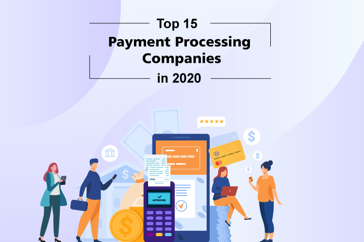 Top 15 Payment Processing Companies in 2020