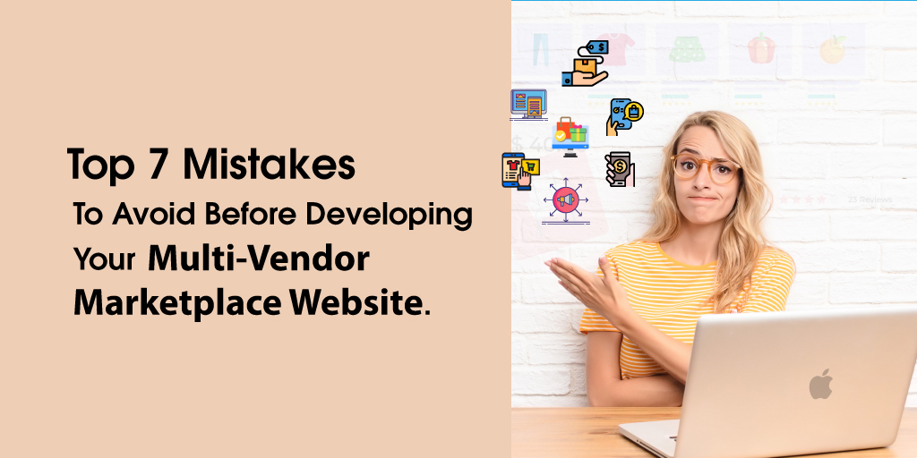 Top 7 mistakes to avoid before developing your multi-vendor marketplace website.