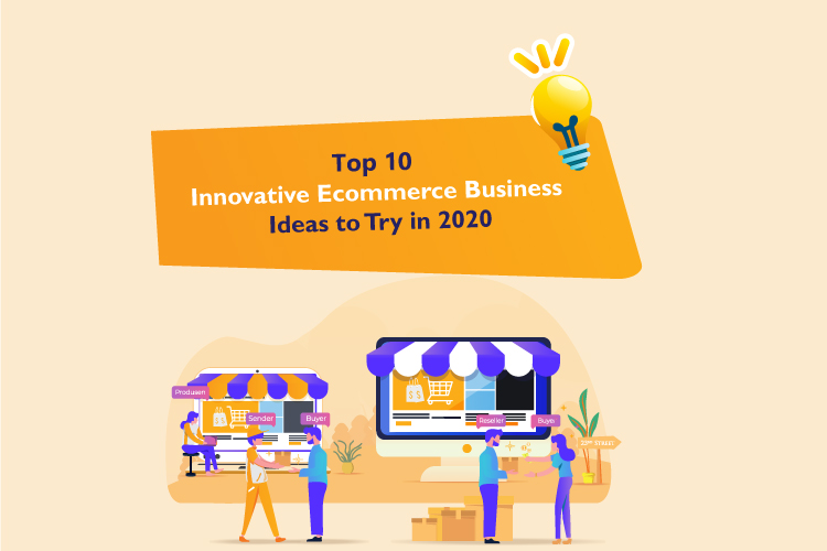 Top 10 Innovative Ecommerce Business Ideas to Try in 2020