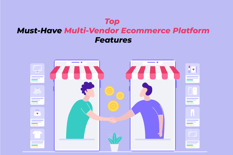 Top Must-Have Multi-Vendor Ecommerce Platform Features