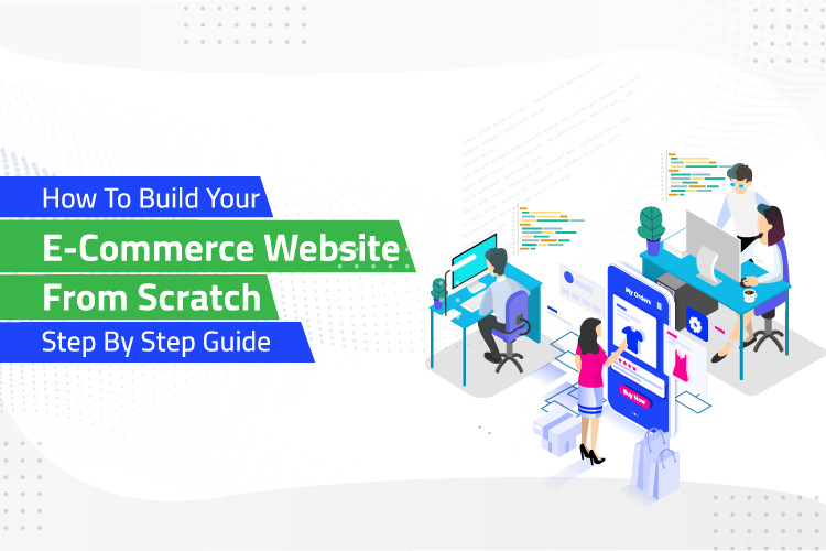 How to Build Your eCommerce Website From Scratch - Step by Step Guide